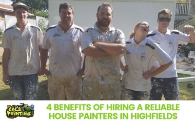 4 Benefits of Hiring a Reliable House Painters in Highfields